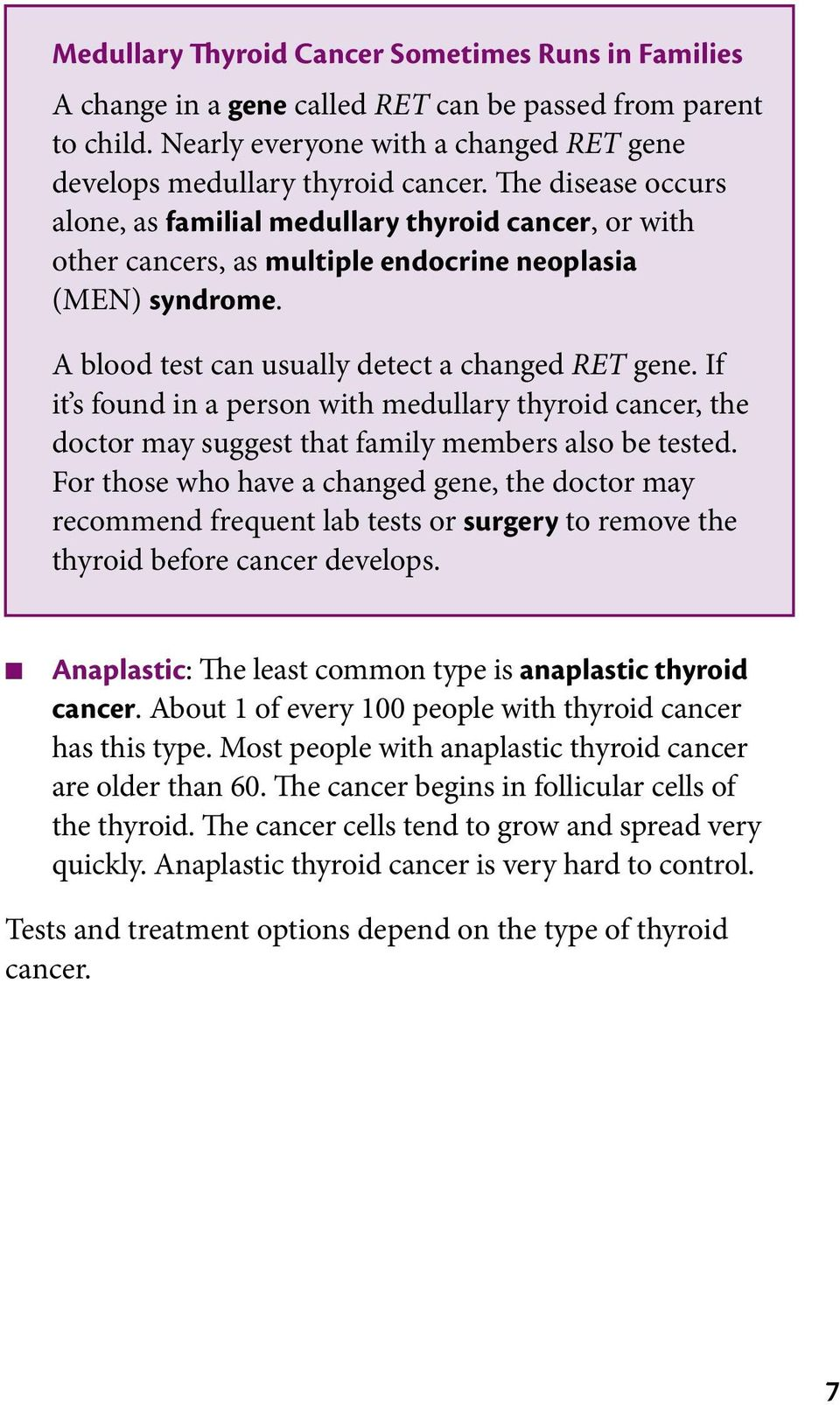 If it s found in a person with medullary thyroid cancer, the doctor may suggest that family members also be tested.