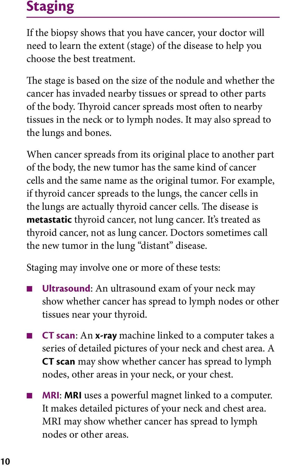 Thyroid cancer spreads most often to nearby tissues in the neck or to lymph nodes. It may also spread to the lungs and bones.