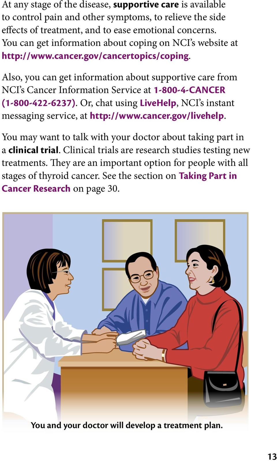 Also, you can get information about supportive care from NCI s Cancer Information Service at 1-800-4-CANCER (1-800-422-6237). Or, chat using LiveHelp, NCI s instant messaging service, at http://www.