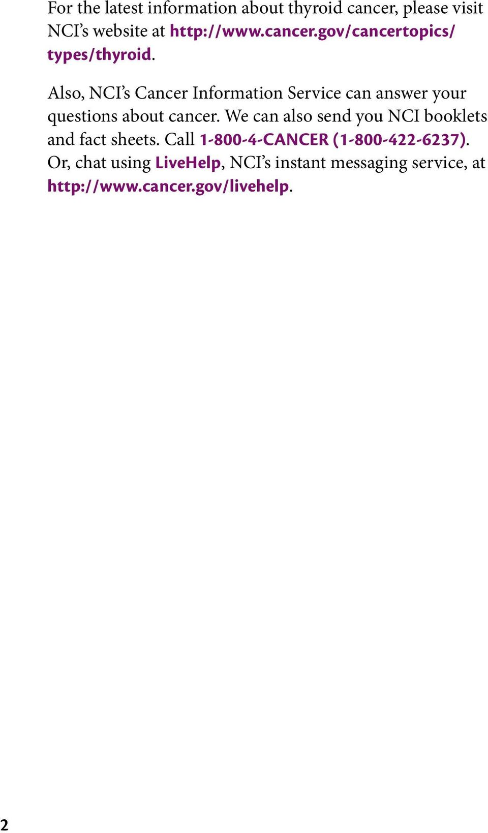 We can also send you NCI booklets and fact sheets. Call 1-800-4-CANCER (1-800-422-6237).