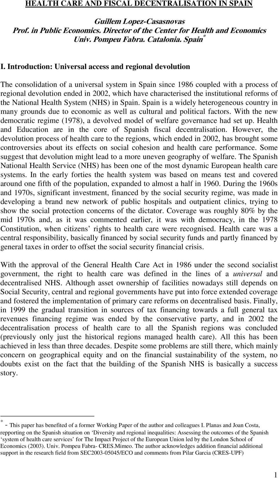 characterised the institutional reforms of the National Health System (NHS) in Spain. Spain is a widely heterogeneous country in many grounds due to economic as well as cultural and political factors.