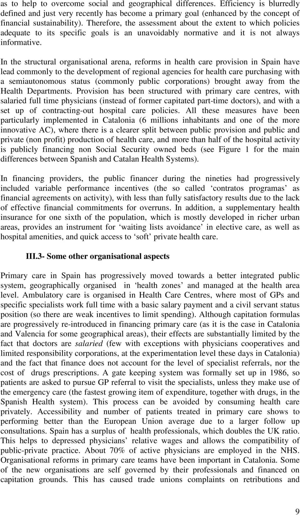 In the structural organisational arena, reforms in health care provision in Spain have lead commonly to the development of regional agencies for health care purchasing with a semiautonomous status