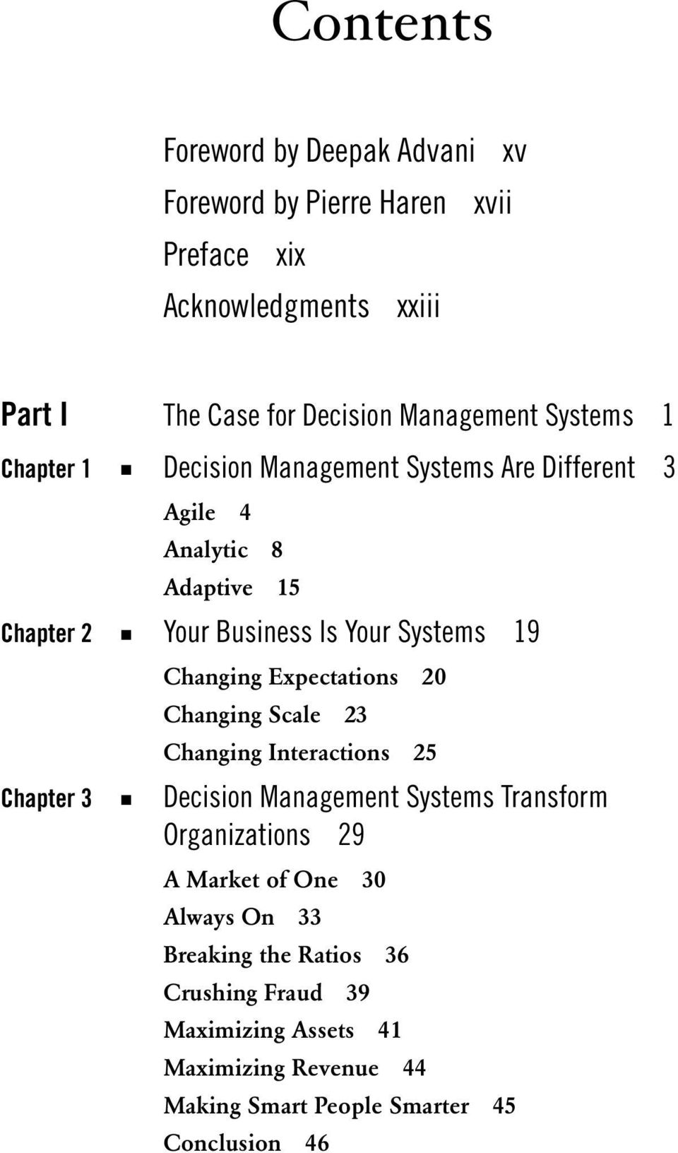 Changing Expectations 20 Changing Scale 23 Changing Interactions 25 Chapter 3 Decision Management Systems Transform Organizations 29 A Market