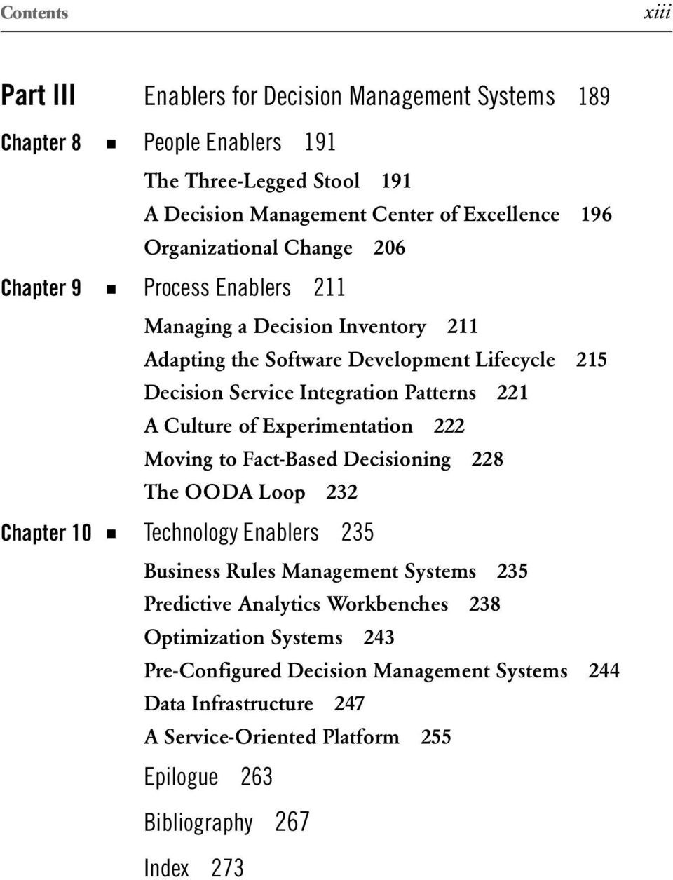 221 A Culture of Experimentation 222 Moving to Fact-Based Decisioning 228 The OODA Loop 232 Chapter 10 Technology Enablers 235 Business Rules Management Systems 235 Predictive