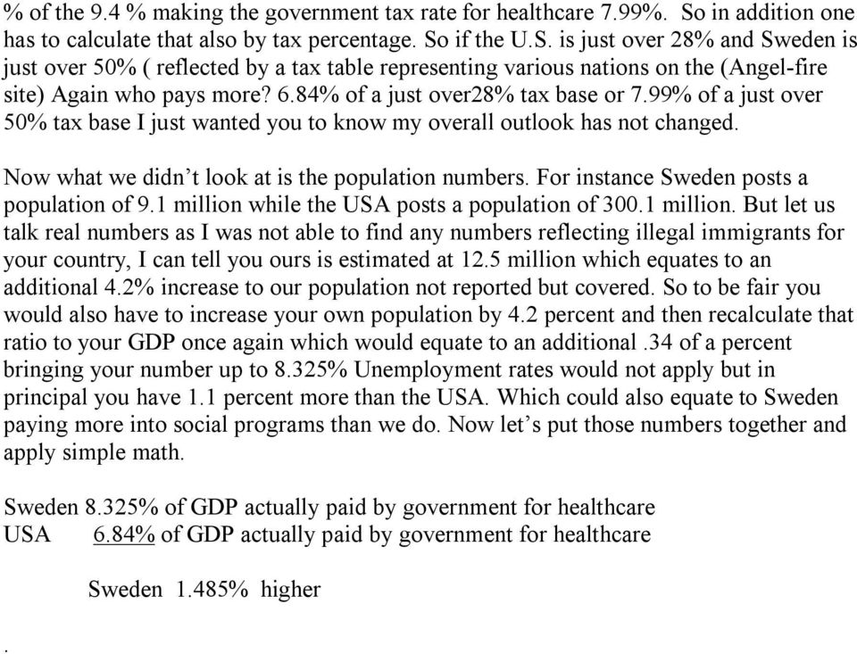 if the U.S. is just over 28% and Sweden is just over 50% ( reflected by a tax table representing various nations on the (Angel-fire site) Again who pays more? 6.84% of a just over28% tax base or 7.