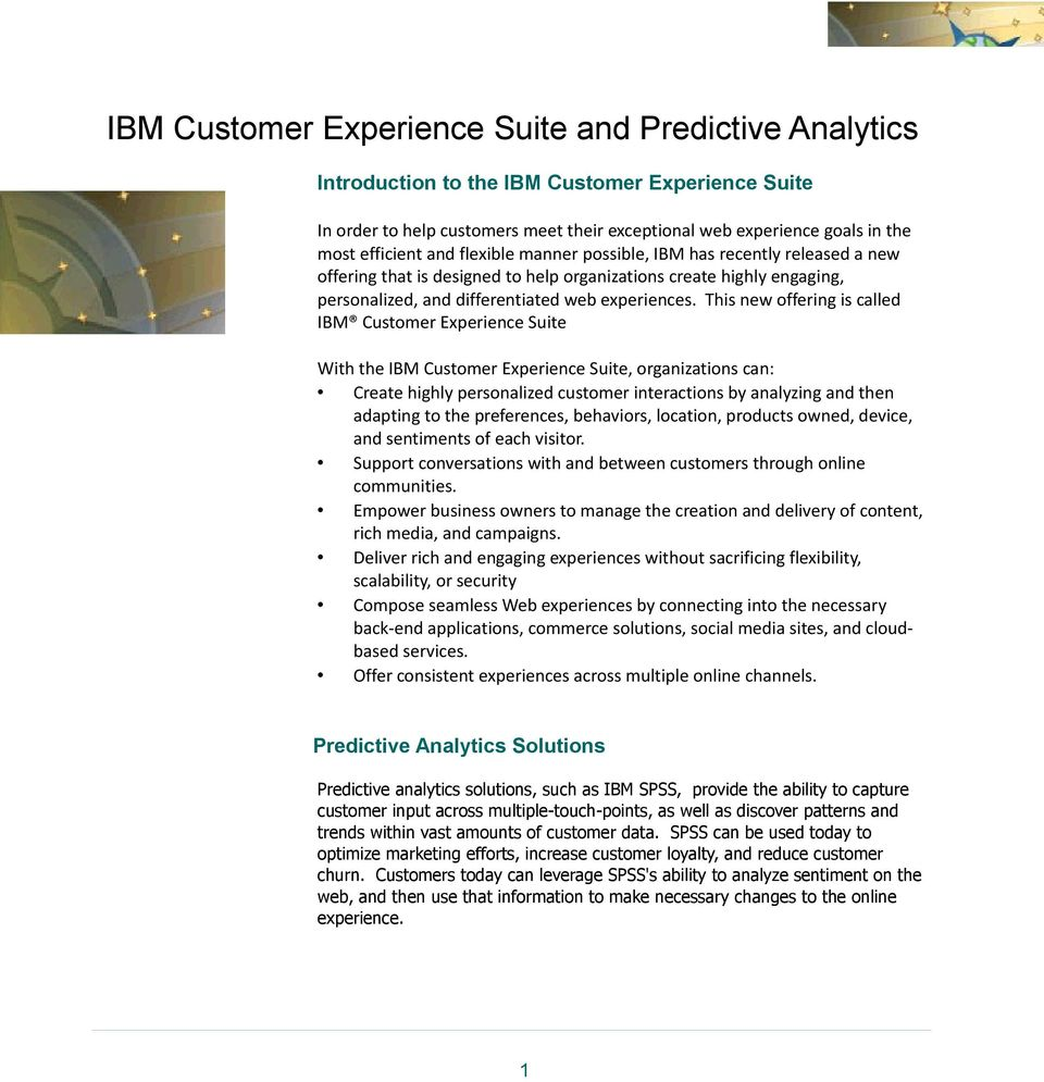 This new offering is called IBM Customer Experience Suite With the IBM Customer Experience Suite, organizations can: Create highly personalized customer interactions by analyzing and then adapting to