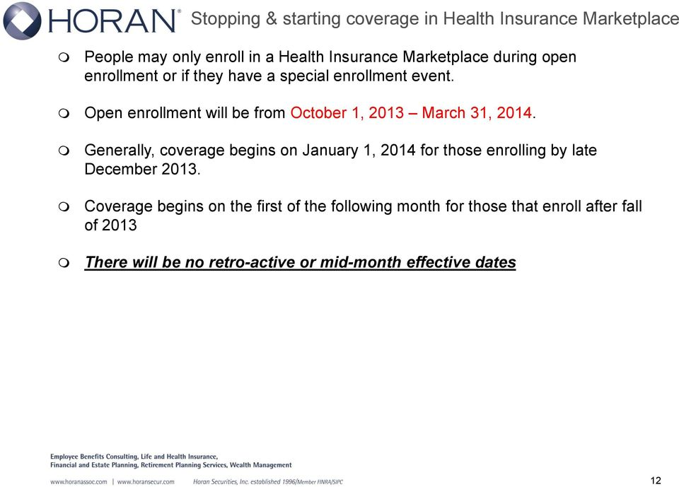 Open enrollment will be from October 1, 2013 March 31, 2014.
