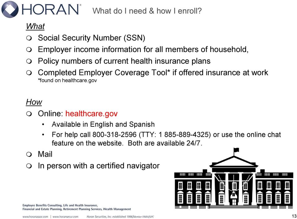 Employer Coverage Tool* if offered insurance at work *found on healthcare.gov How Online: healthcare.