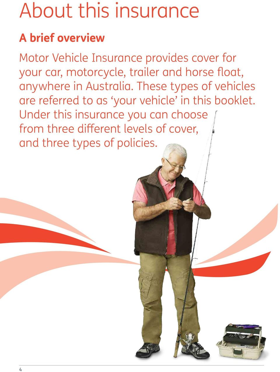 These types of vehicles are referred to as your vehicle in this booklet.