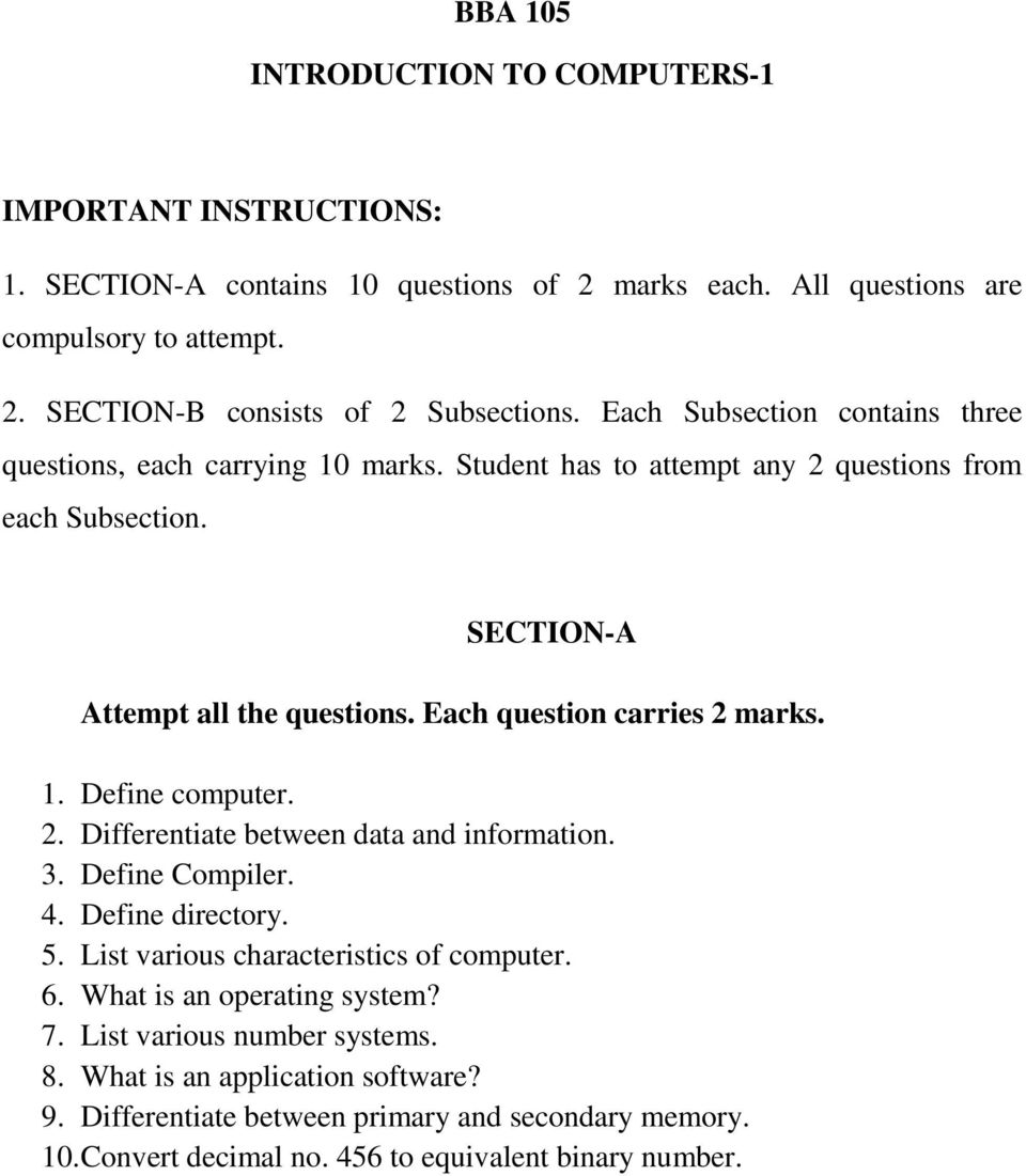 Each question carries 2 marks. 1. Define computer. 2. Differentiate between data and information. 3. Define Compiler. 4. Define directory. 5. List various characteristics of computer. 6.