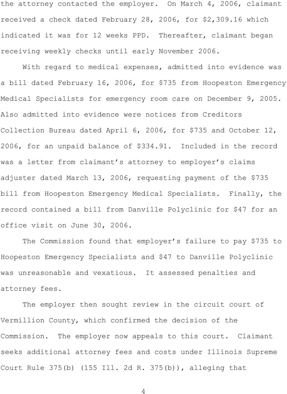 With regard to medical expenses, admitted into evidence was a bill dated February 16, 2006, for $735 from Hoopeston Emergency Medical Specialists for emergency room care on December 9, 2005.