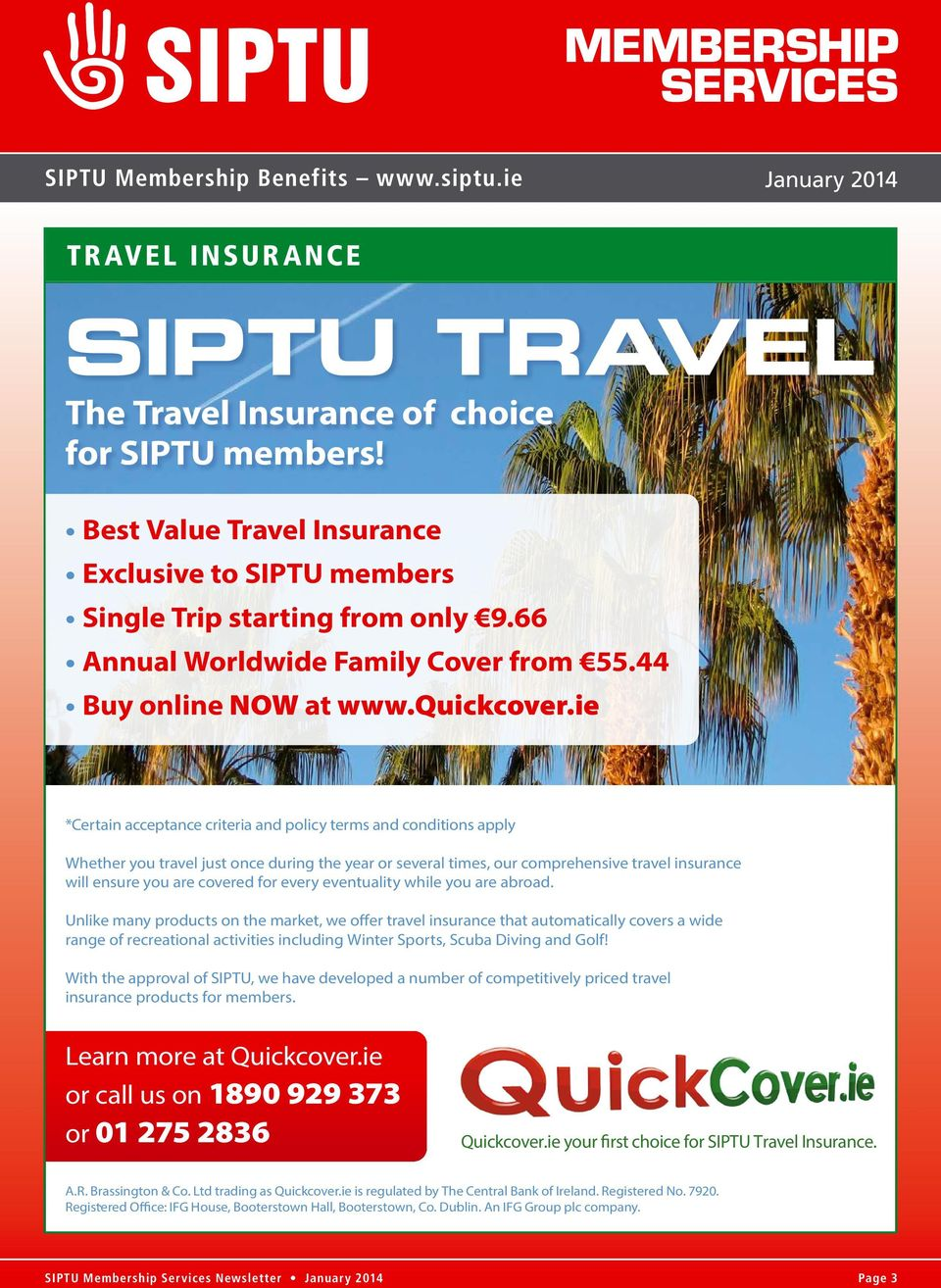 ie *Certain acceptance criteria and policy terms and conditions apply Whether you travel just once during the year or several times, our comprehensive travel insurance will ensure you are covered for