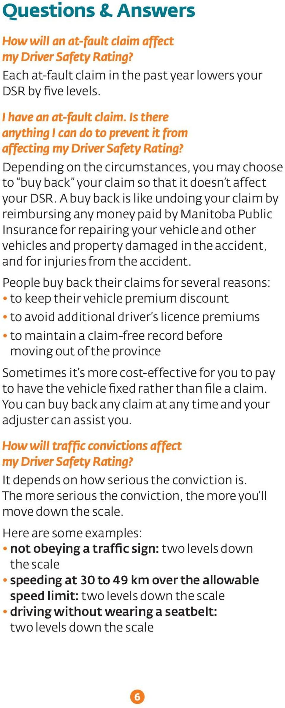 A buy back is like undoing your claim by reimbursing any money paid by Manitoba Public Insurance for repairing your vehicle and other vehicles and property damaged in the accident, and for injuries