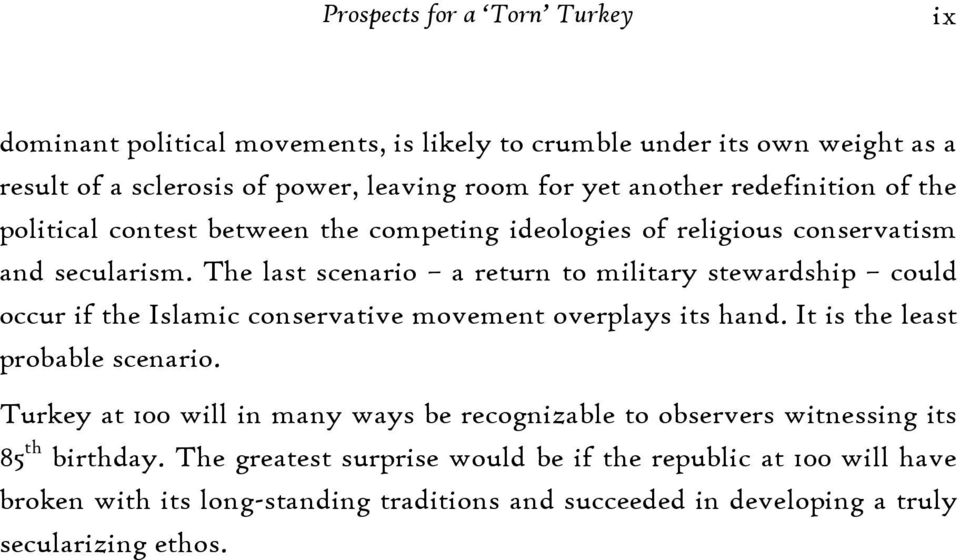 The last scenario a return to military stewardship could occur if the Islamic conservative movement overplays its hand. It is the least probable scenario.