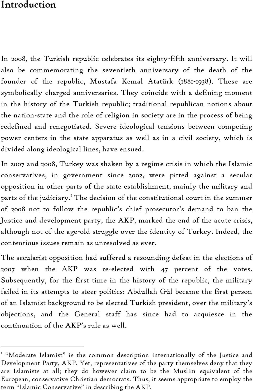 They coincide with a defining moment in the history of the Turkish republic; traditional republican notions about the nation-state and the role of religion in society are in the process of being