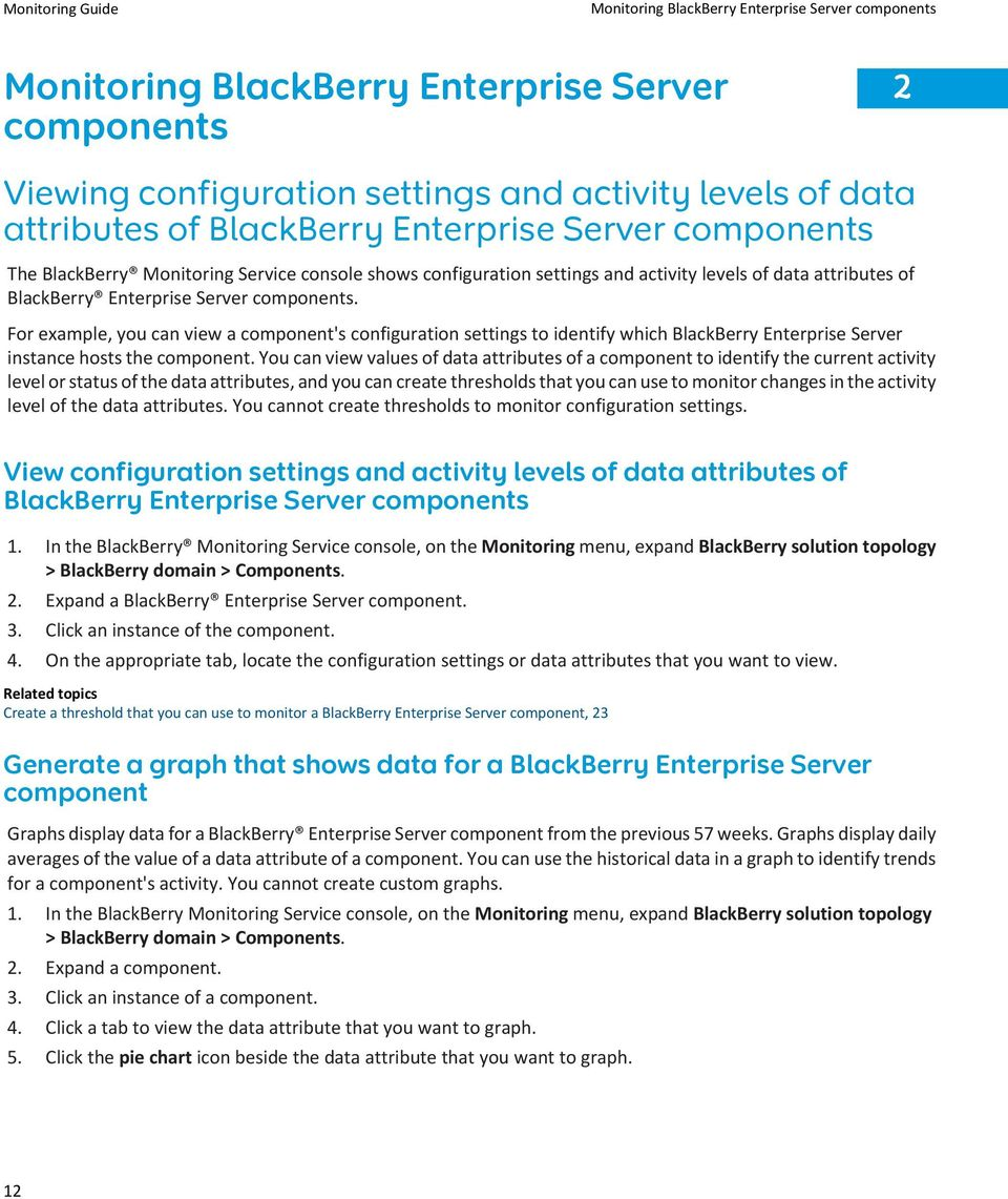 For example, you can view a component's configuration settings to identify which BlackBerry Enterprise Server instance hosts the component.