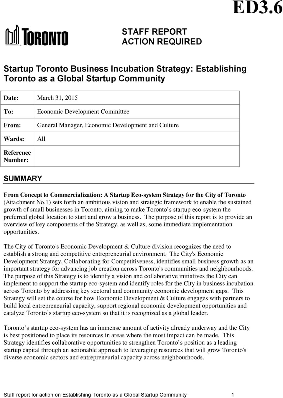 1) sets forth an ambitious vision and strategic framework to enable the sustained growth of small businesses in Toronto, aiming to make Toronto s startup eco-system the preferred global location to