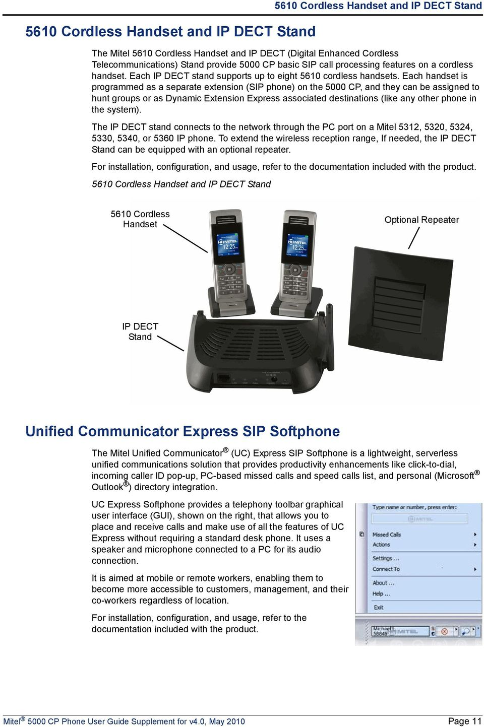 Each handset is programmed as a separate extension (SIP phone) on the 5000 CP, and they can be assigned to hunt groups or as Dynamic Extension Express associated destinations (like any other phone in