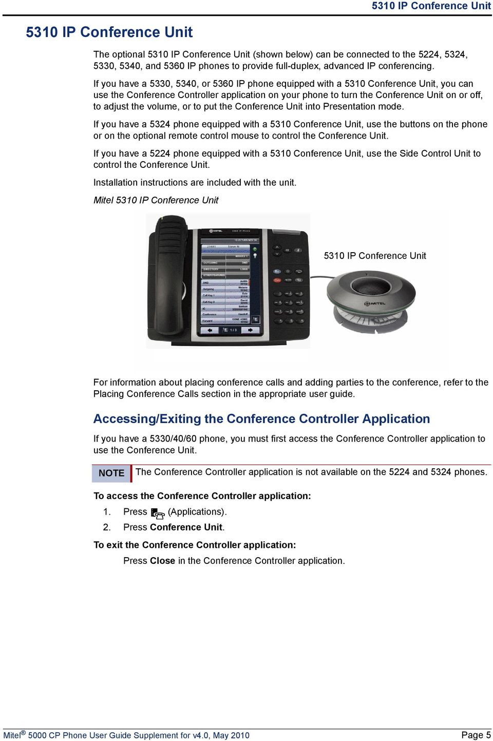 If you have a 5330, 5340, or 5360 IP phone equipped with a 5310 Conference Unit, you can use the Conference Controller application on your phone to turn the Conference Unit on or off, to adjust the