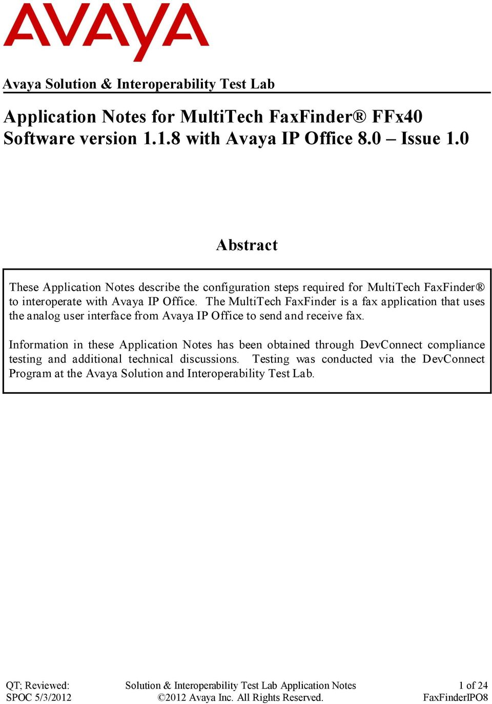 The MultiTech FaxFinder is a fax application that uses the analog user interface from Avaya IP Office to send and receive fax.