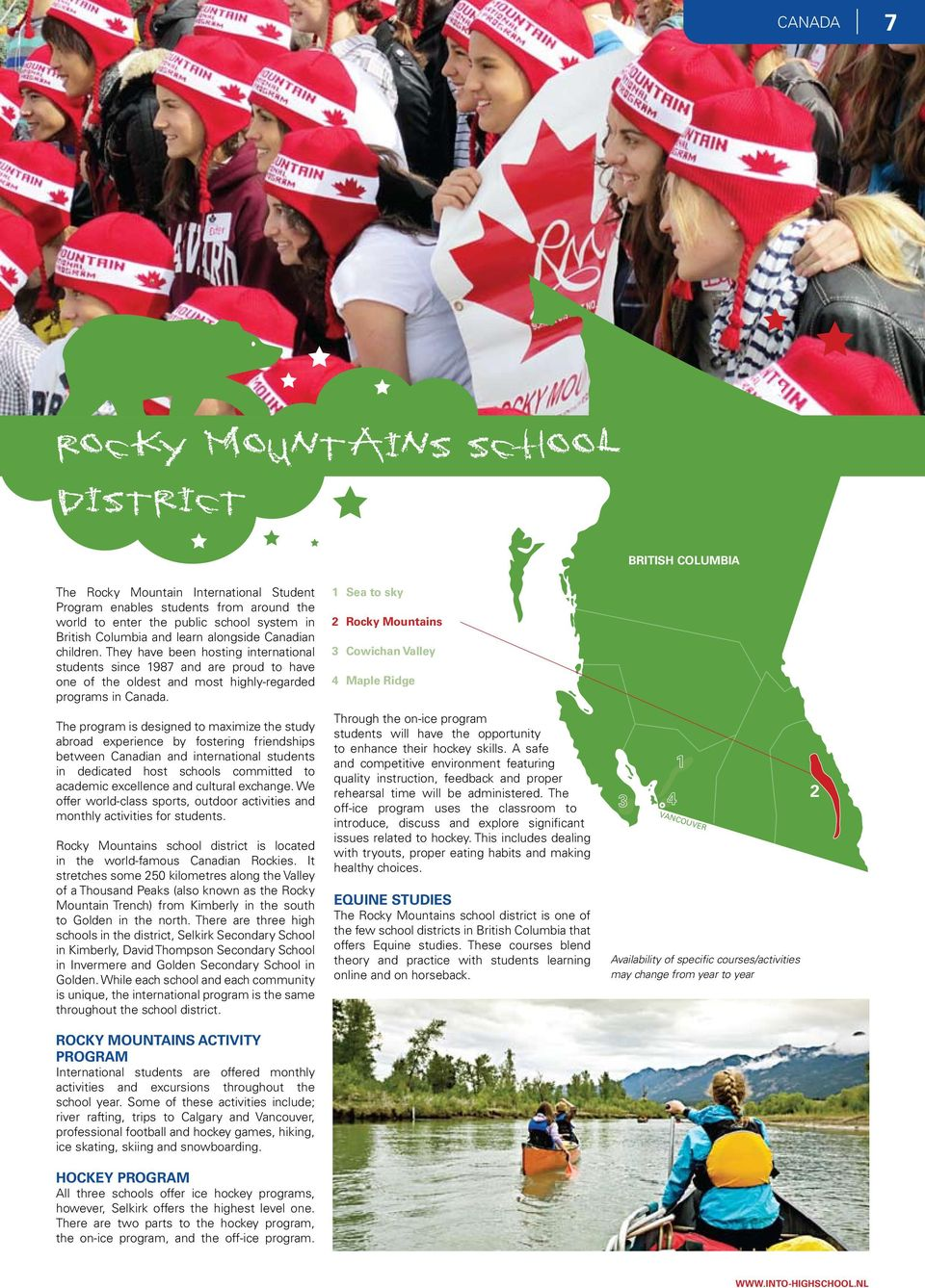 1 Sea to sky 2 Rocky Mountains 3 Cowichan Valley 4 Maple Ridge The program is designed to maximize the study abroad experience by fostering friendships between Canadian and international students in