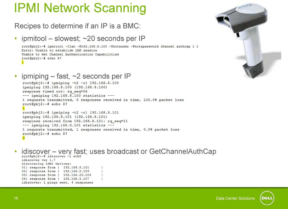 ipmiping fast, ~2 seconds per IP idiscover very fast;