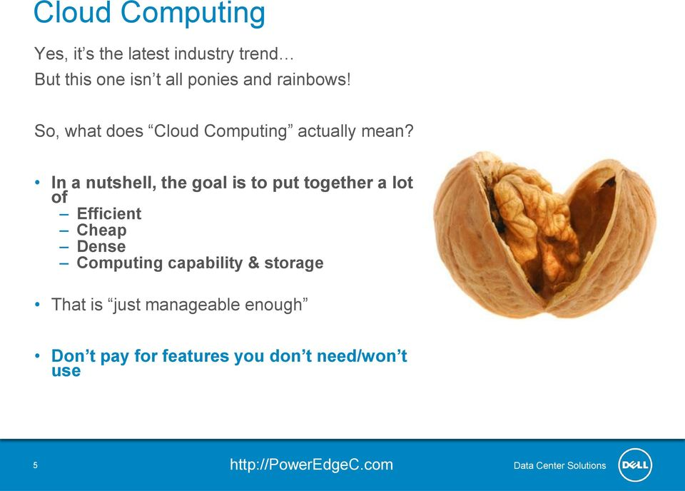 In a nutshell, the goal is to put together a lot of Efficient Cheap Dense Computing