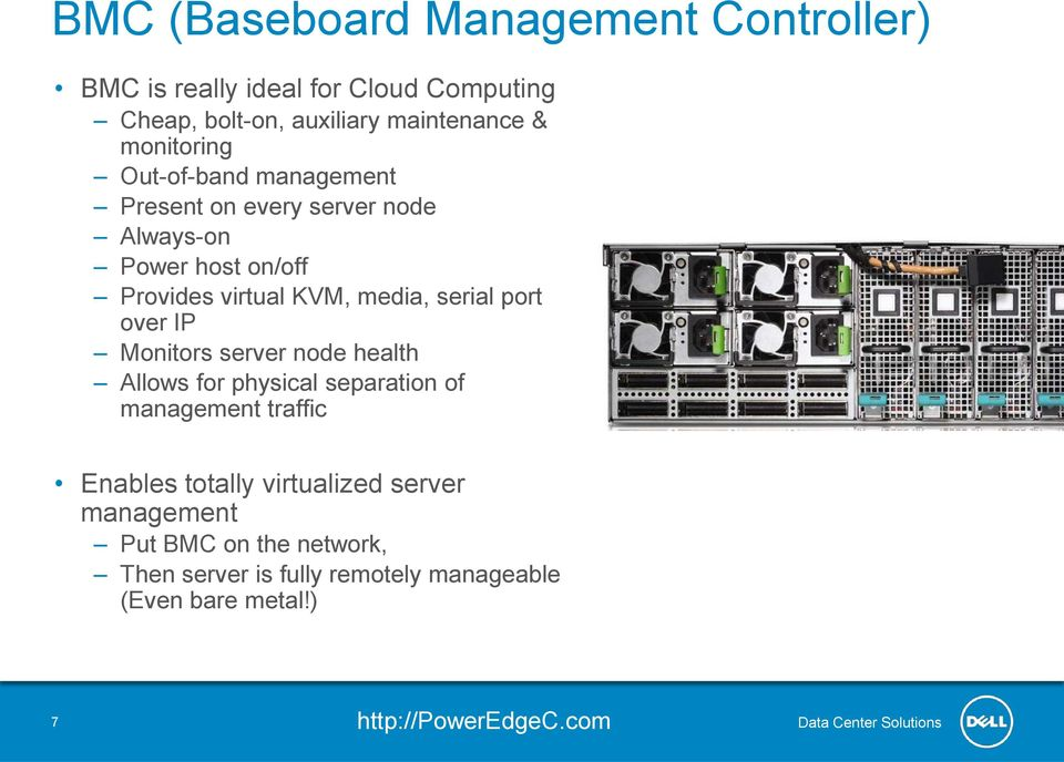 serial port over IP Monitors server node health Allows for physical separation of management traffic Enables totally