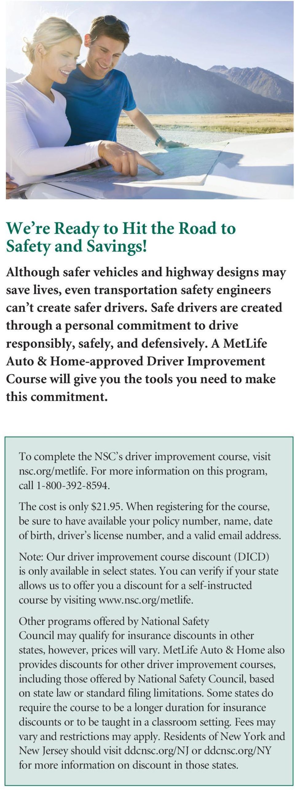 A MetLife Auto & Home-approved Driver Improvement Course will give you the tools you need to make this commitment. To complete the NSC s driver improvement course, visit nsc.org/metlife.