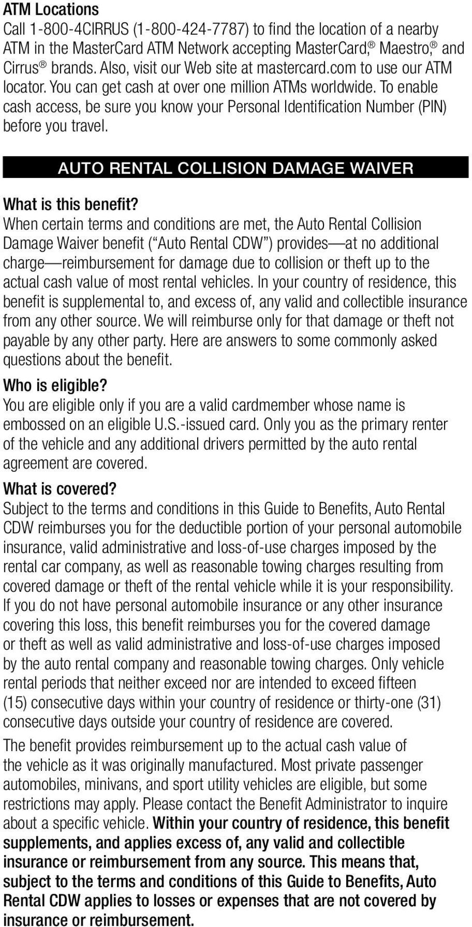 To enable cash access, be sure you know your Personal Identification Number (PIN) before you travel. Auto Rental Collision Damage Waiver What is this benefit?