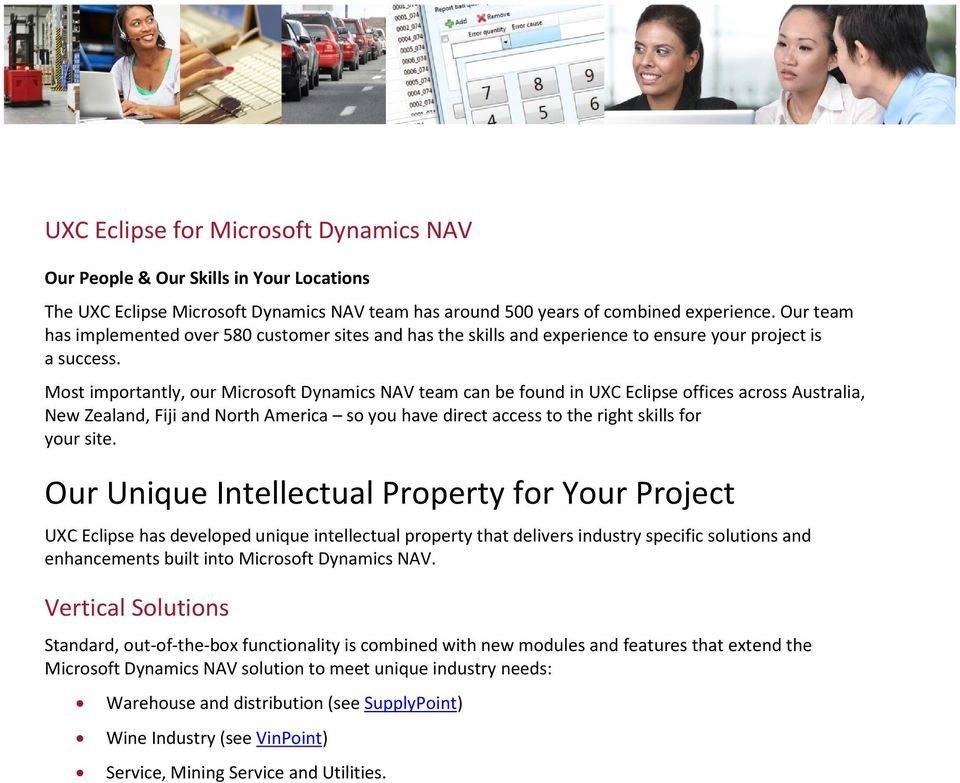 Most importantly, our Microsoft Dynamics NAV team can be found in UXC Eclipse offices across Australia, New Zealand, Fiji and North America so you have direct access to the right skills for your site.