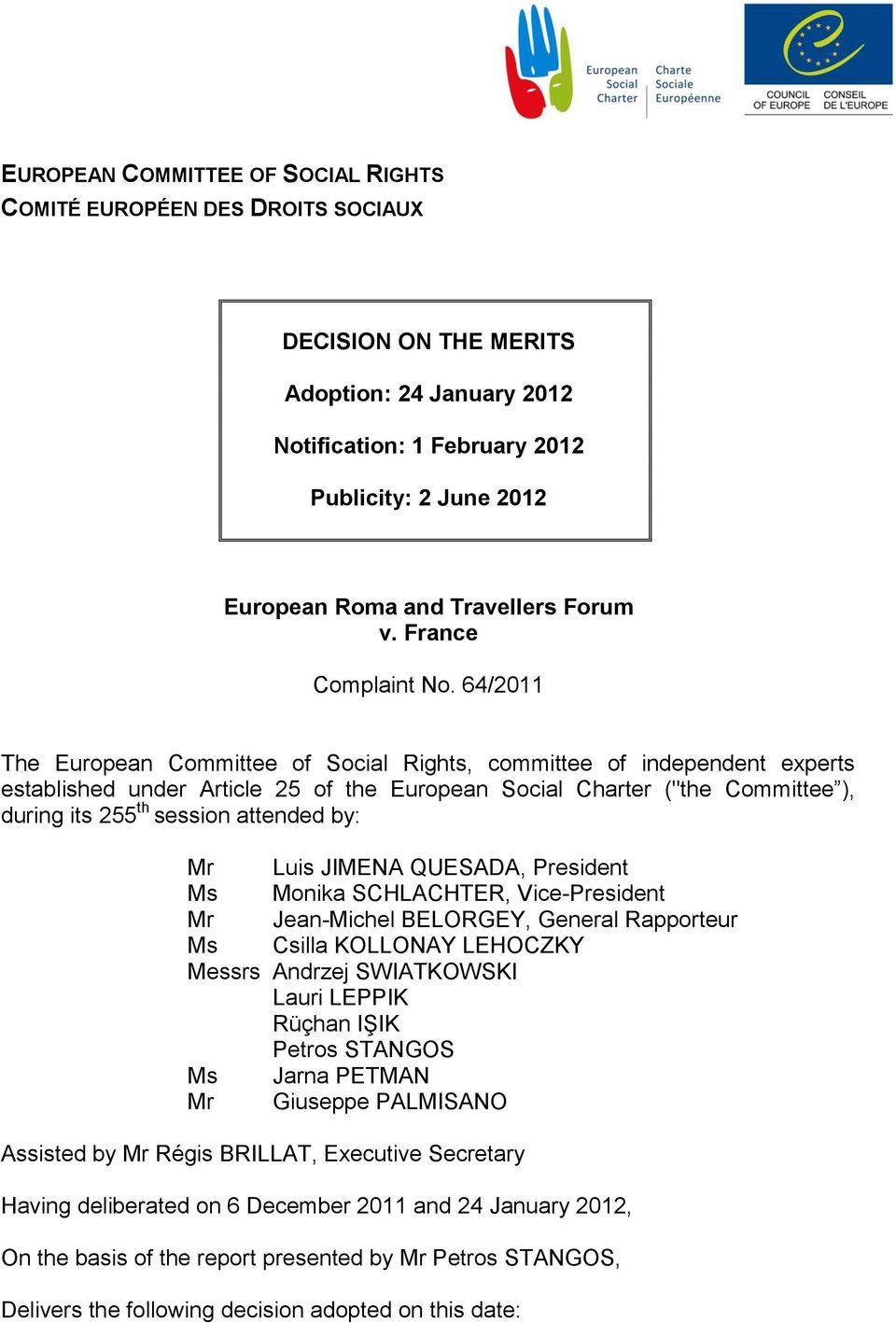 "64/2011 The European Committee of Social Rights, committee of independent experts established under Article 25 of the European Social Charter (""the Committee ), during its 255 th session attended by:"