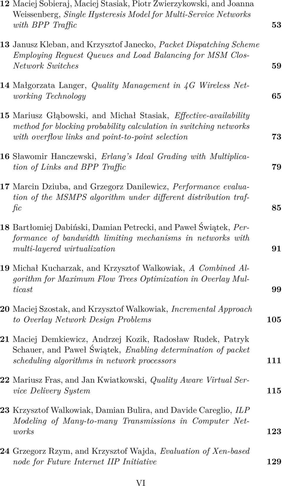 and Michał Stasiak, Effective-availability method for blocking probability calculation in switching networks with overflow links and point-to-point selection 73 16 Sławomir Hanczewski, Erlang s Ideal