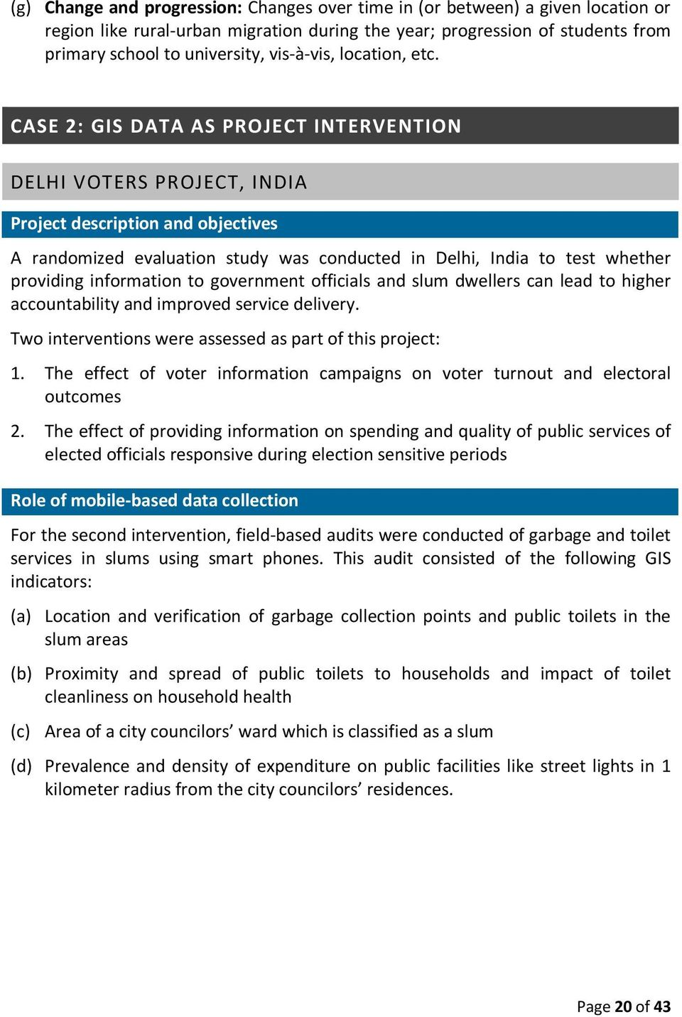 CASE 2: GIS DATA AS PROJECT INTERVENTION DELHI VOTERS PROJECT, INDIA Project description and objectives A randomized evaluation study was conducted in Delhi, India to test whether providing