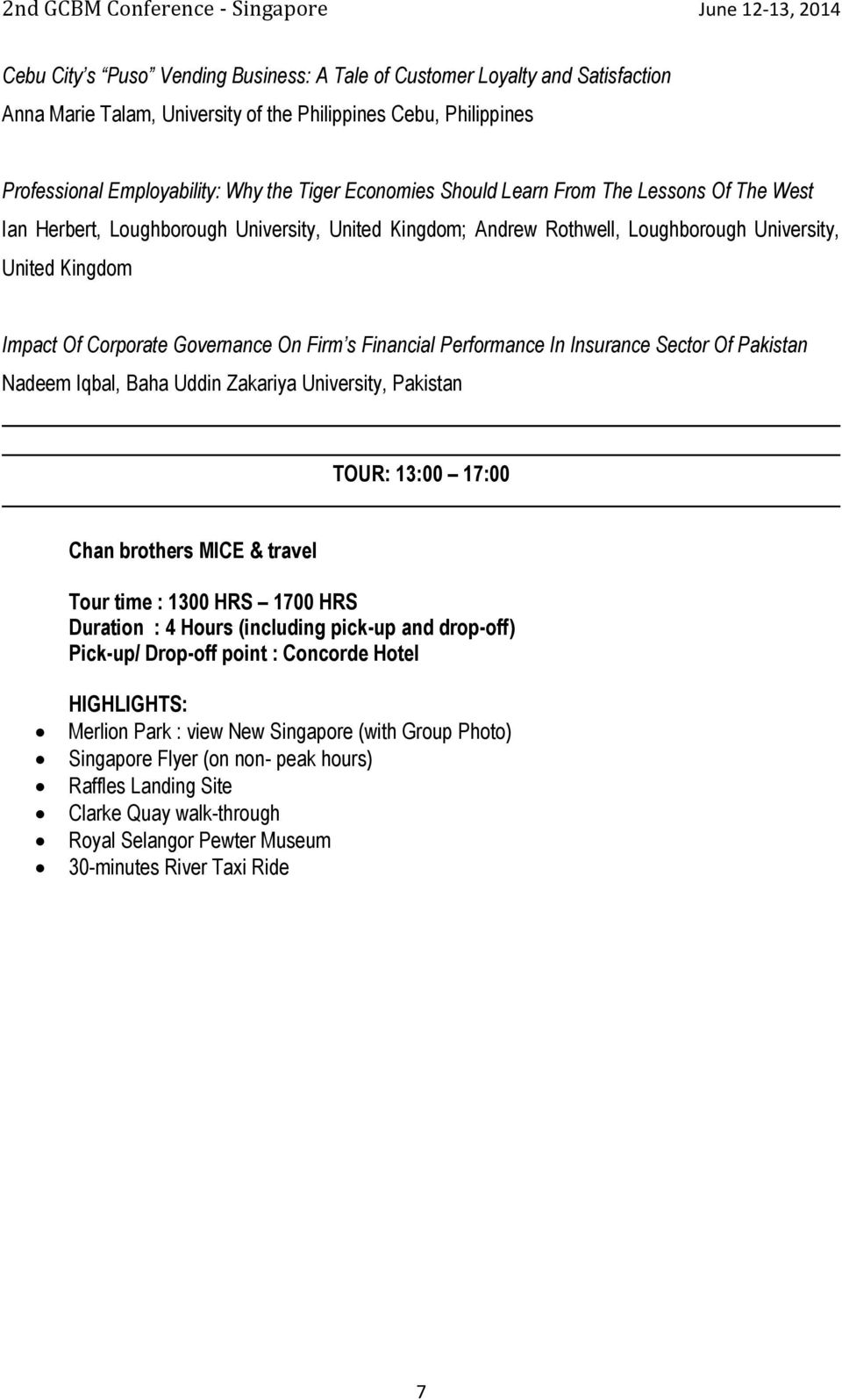 Financial Performance In Insurance Sector Of Pakistan Nadeem Iqbal, Baha Uddin Zakariya University, Pakistan TOUR: 13:00 17:00 Chan brothers MICE & travel Tour time : 1300 HRS 1700 HRS Duration : 4
