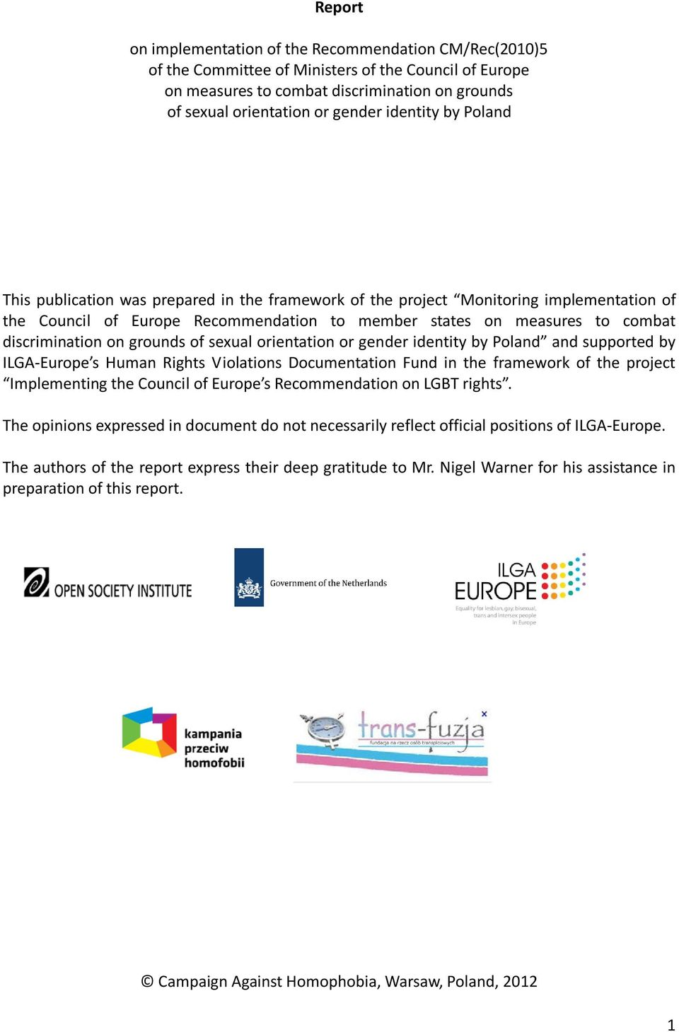 discrimination on grounds of sexual orientation or gender identity by Poland and supported by ILGA-Europe s Human Rights Violations Documentation Fund in the framework of the project Implementing the