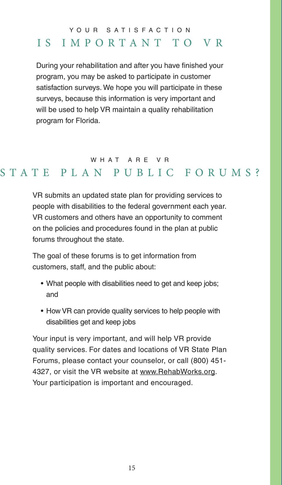 W H A T A R E V R STATE PLAN PUBLIC FORUMS? VR submits an updated state plan for providing services to people with disabilities to the federal government each year.