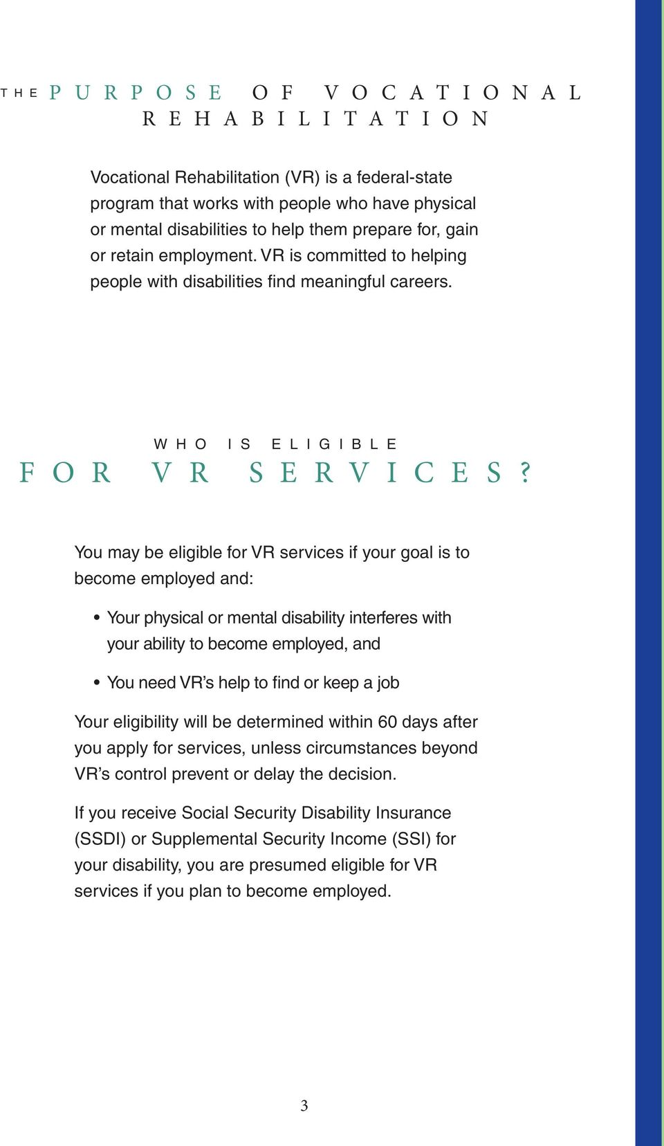 You may be eligible for VR services if your goal is to become employed and: Your physical or mental disability interferes with your ability to become employed, and You need VR s help to find or keep