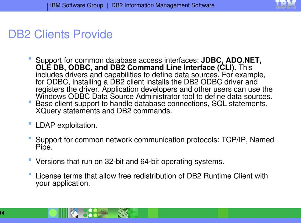 Application developers and other users can use the Windows ODBC Data Source Administrator tool to define data sources.