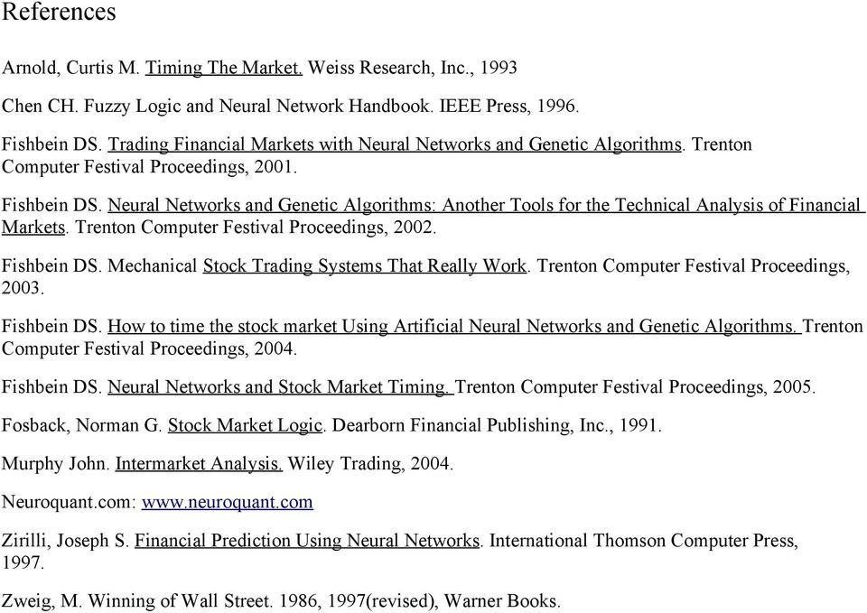 Neural Networks and Genetic Algorithms: Another Tools for the Technical Analysis of Financial Markets. Trenton Computer Festival Proceedings, 2002. Fishbein DS.