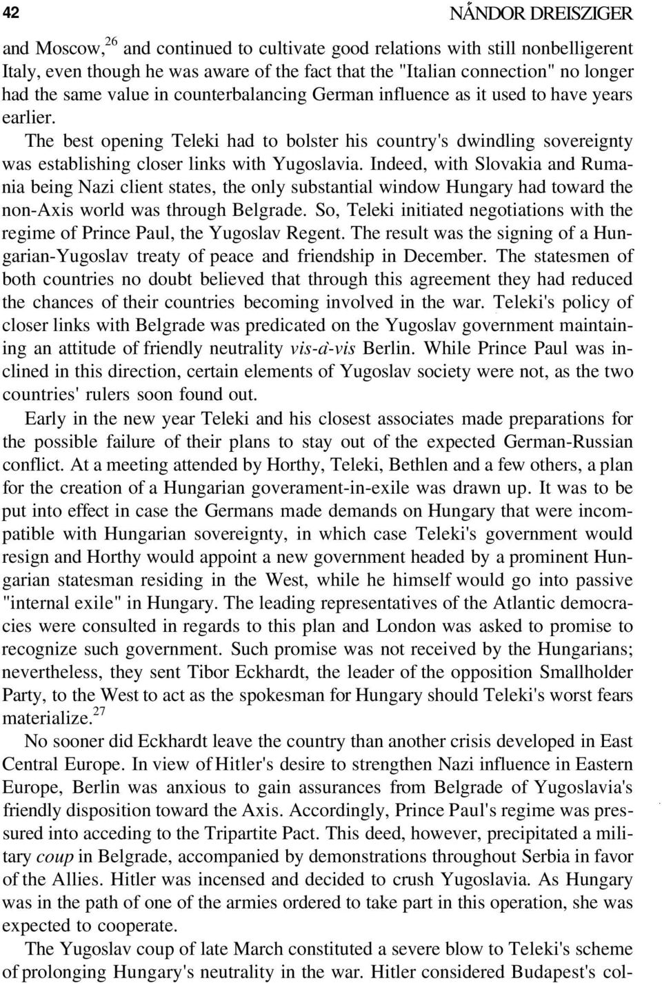 The best opening Teleki had to bolster his country's dwindling sovereignty was establishing closer links with Yugoslavia.