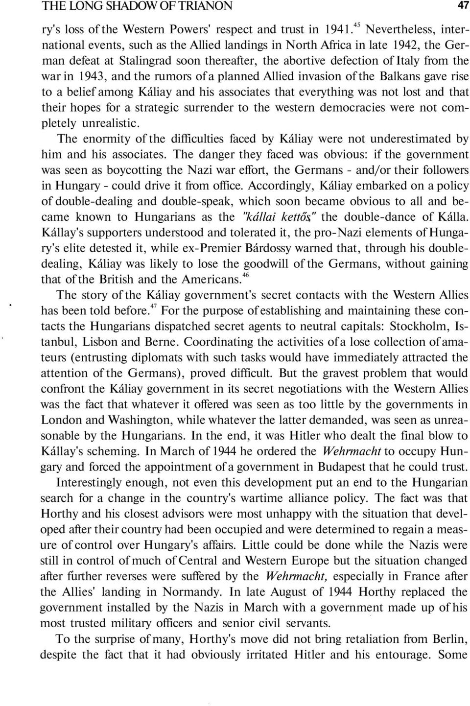and the rumors of a planned Allied invasion of the Balkans gave rise to a belief among Káliay and his associates that everything was not lost and that their hopes for a strategic surrender to the