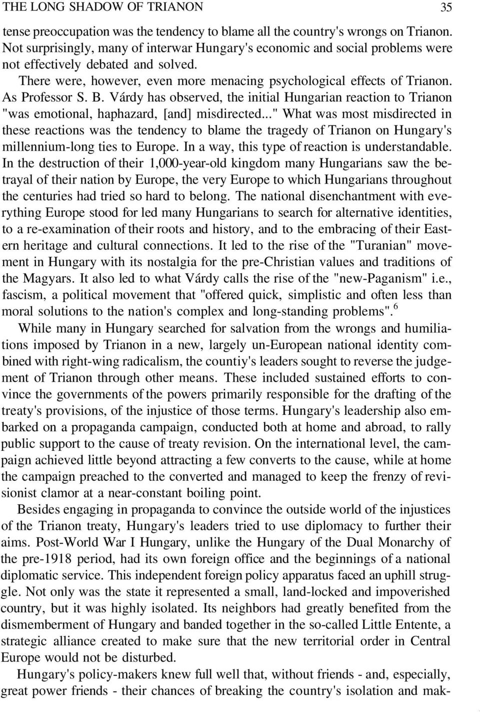 "As Professor S. B. Várdy has observed, the initial Hungarian reaction to Trianon ""was emotional, haphazard, [and] misdirected."