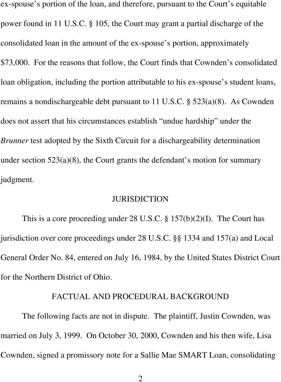 For the reasons that follow, the Court finds that Cownden s consolidated loan obligation, including the portion attributable to his ex-spouse s student loans, remains a nondischargeable debt pursuant