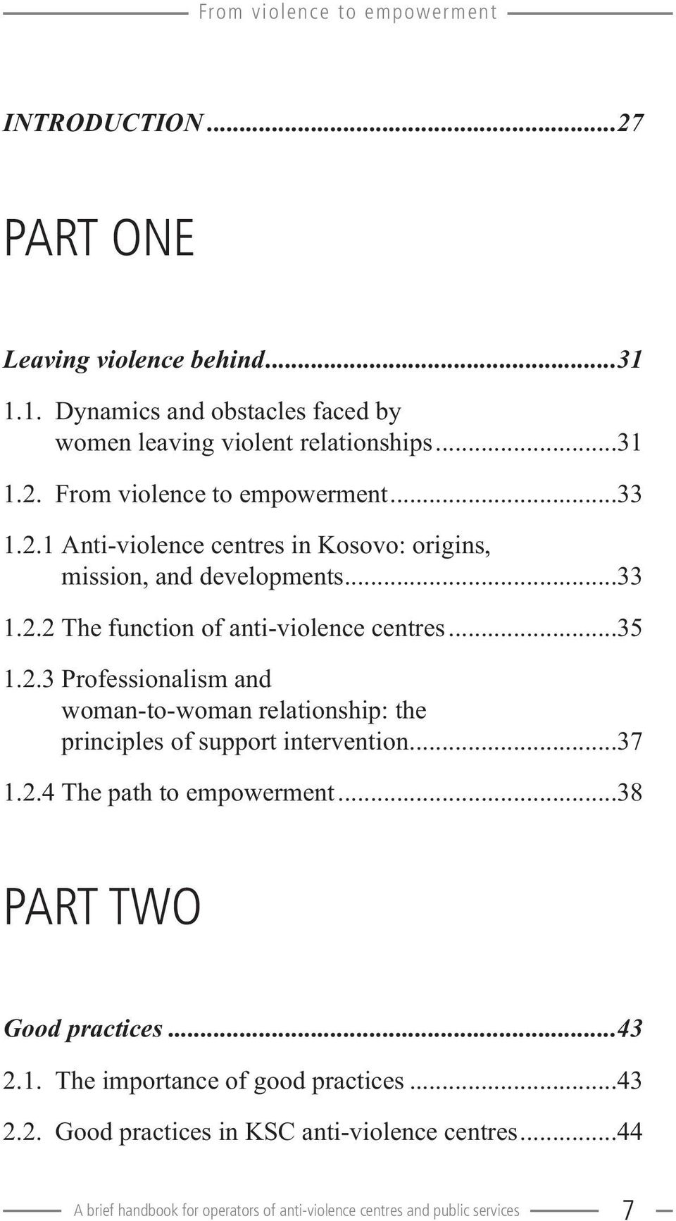 ..37 1.2.4 The path to empowerment...38 PART TWO Good practices...43 2.1. The importance of good practices...43 2.2. Good practices in KSC anti-violence centres.