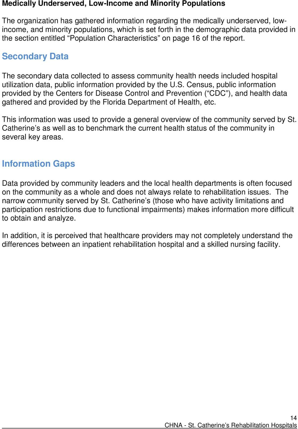 Secondary Data The secondary data collected to assess community health needs included hospital utilization data, public information provided by the U.S. Census, public information provided by the Centers for Disease Control and Prevention ( CDC ), and health data gathered and provided by the Florida Department of Health, etc.
