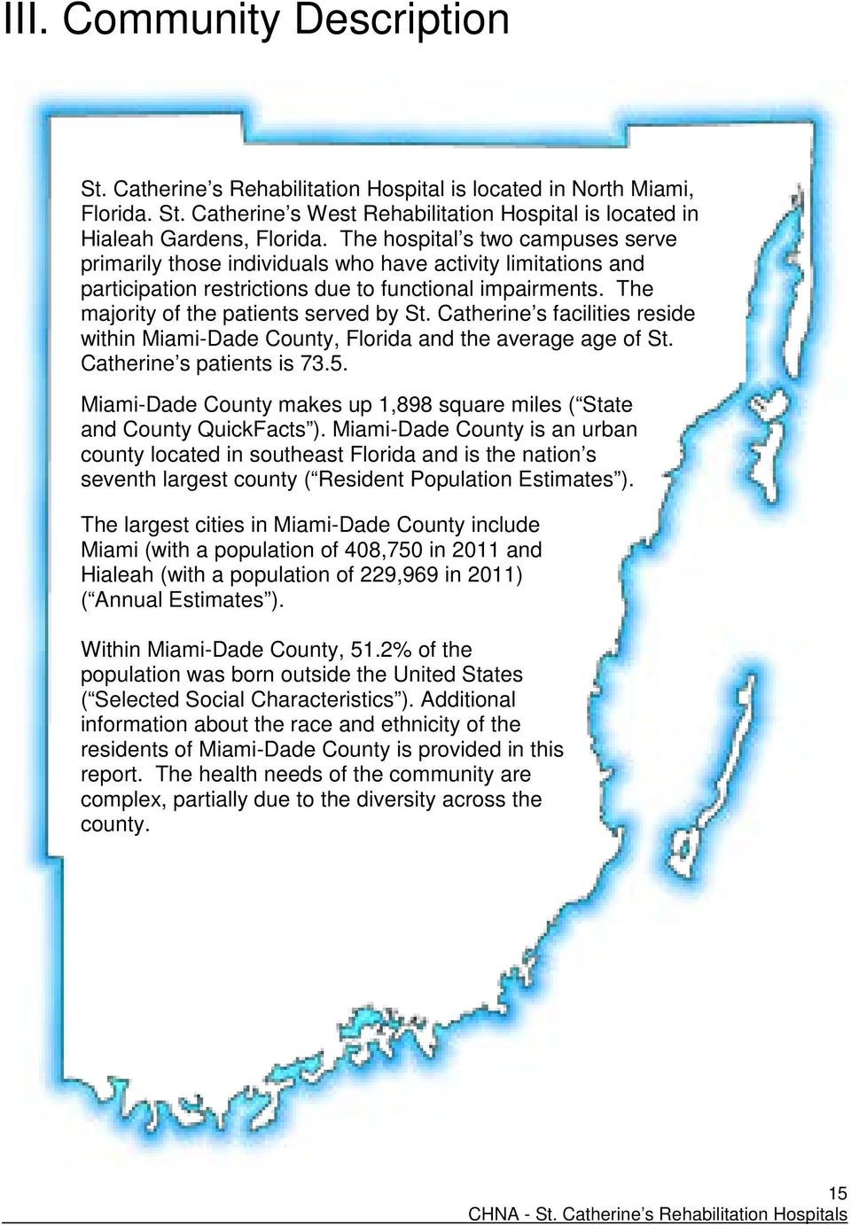 Catherine s facilities reside within Miami-Dade County, Florida and the average age of St. Catherine s patients is 73.5. Miami-Dade County makes up 1,898 square miles ( State and County QuickFacts ).