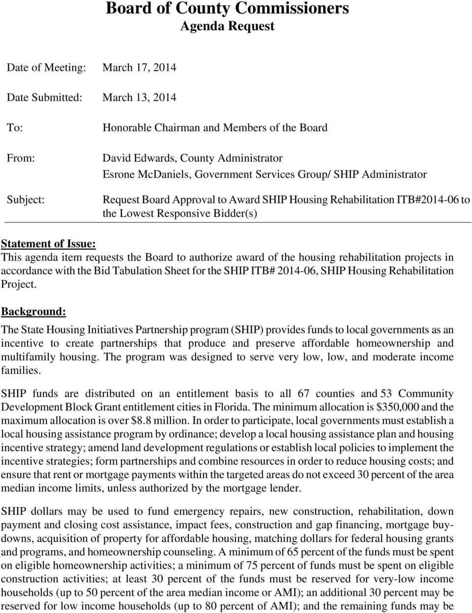 Issue: This agenda item requests the Board to authorize award of the housing rehabilitation projects in accordance with the Bid Tabulation Sheet for the SHIP ITB# 2014-06, SHIP Housing Rehabilitation