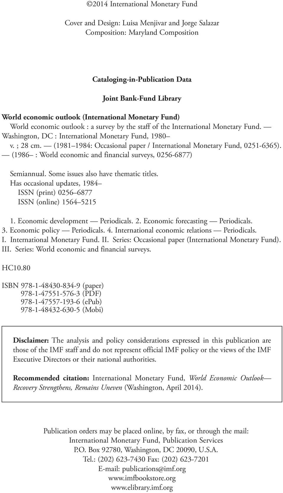 (1981 198: Occasional paper / International Monetary Fund, 51-6365). (1986 : World economic and financial surveys, 56-6877) Semiannual. Some issues also have thematic titles.