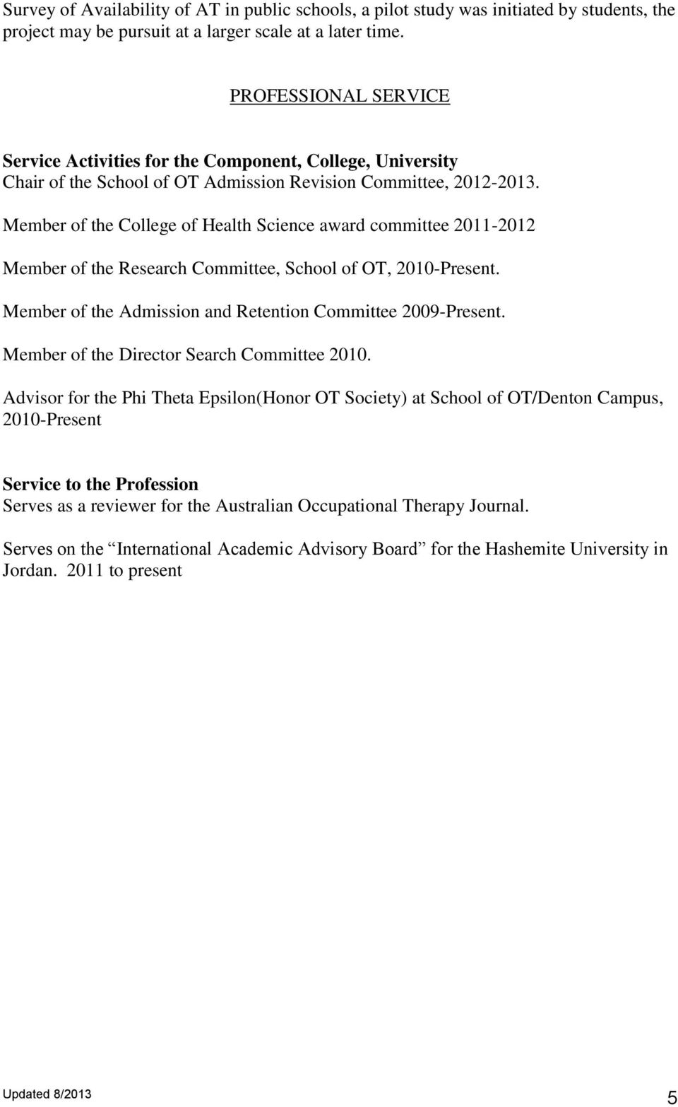 Member of the College of Health Science award committee 2011-2012 Member of the Research Committee, School of OT, 2010-Present. Member of the Admission and Retention Committee 2009-Present.